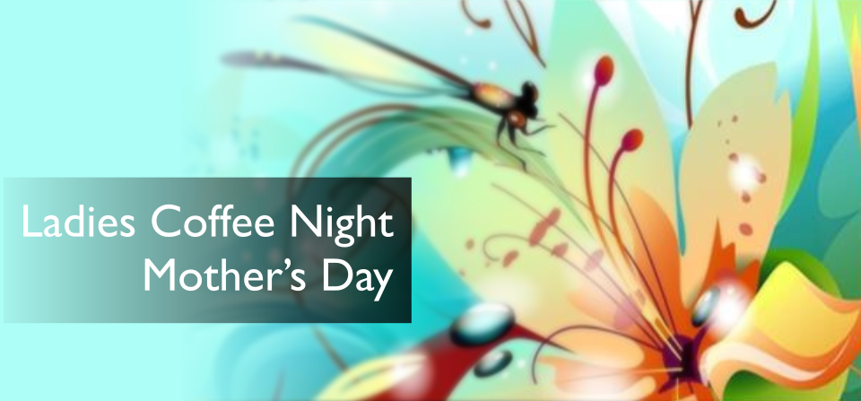 Ladies Coffee Night: Mother's Day Interfaith Poetry Night